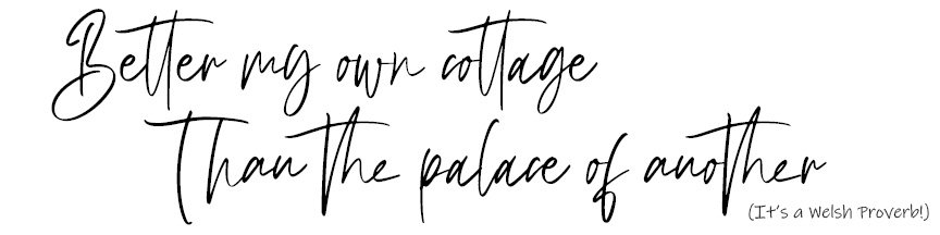 Better my own cottage than the palace of another - Welsh Proverb